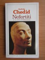 Andree Chedid - Nefertiti. Et le reve d'akhnaton. Les memoires d'un scribe