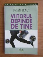 Anticariat: Brian Tracy - Viitorul depinde de tine
