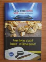 Anticariat: Dan Silviu Boerescu - Goana dupa aur si petrol. Romania, un Eldorado pierdut? (volumul 39)