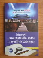 Anticariat: Dan Silviu Boerescu - Industriasii care au ridicat Romania moderna si biografiile lor controversate (volumul 56)