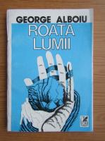 Anticariat: George Alboiu - Roata lumii