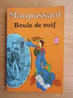 Anticariat: Guy de Maupassant - Boule de suif