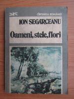 Anticariat: Ion Segarceanu - Oameni, stele, flori