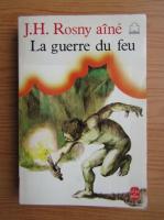 J. H. Rosny Aine - La Guerre du feu