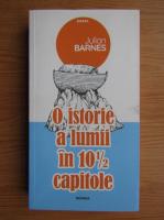 Julian Barnes - O istorie a lumii in 10 capitole si jumatate
