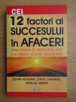 Kevin Hogan - Cei 12 factori ai succesului in afaceri