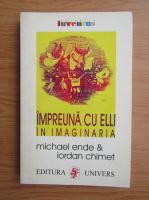 Michael Ende - Impreuna cu Elli in imaginaria