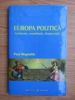 Anticariat: Paul Magnette - Europa politica. Cetatenie, constitutie, democratie