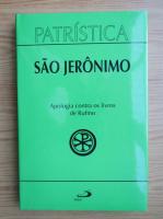 Anticariat: Sao Jeronimo - Apologia contra os livros de Rufino