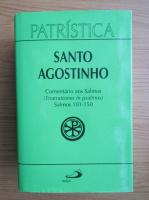 Sfantul Augustin - Comentario aos Salmos. Enarrationes in psalmos 101-150