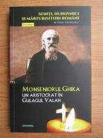 Silvian Theodorescu - Monseniorul Ghika, un artistocrat in Gulagul Valah (volumul 7)