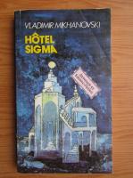 Anticariat: Vladimir Mikhanovski - Hotel sigma