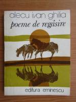 Alecu Ivan Ghilia - Poeme de regasire