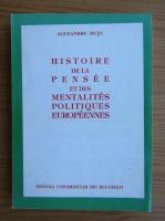 Anticariat: Alexandru Dutu - Histoire de la pensee et des mentalites politiques europeennes