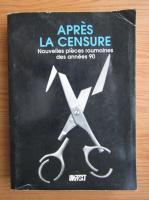 Apres la censure. Nouvelles pieces roumaines des annees 90