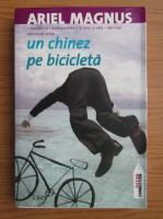 Anticariat: Ariel Magnus - Un chinez pe bicicleta