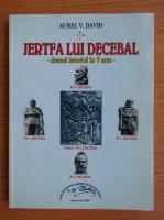 Aurel V. David - Jertfa lui Decebal