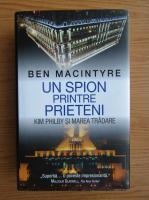 Anticariat: Ben Macintyre - Un spion printre prieteni. Kim Philby si marea tradare