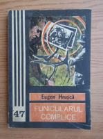 Anticariat: Eugen Hrusca - Funicularul complice