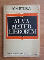 Anticariat: Ion Stoica - Alma Mater Librorum
