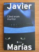 Anticariat: Javier Marias - Cand eram muritor