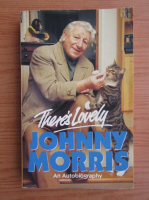 Anticariat: Johnny Morris - There's lovely, an autobiography