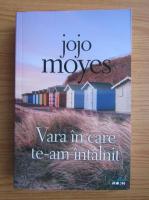 Jojo Moyes - Vara in care te-am intalnit