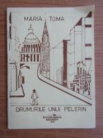 Anticariat: Maria Toma - Drumurile unui pelerin