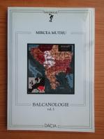 Mircea Muthu - Balcanologie (volumul 1)