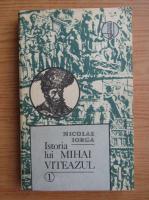Anticariat: Nicolae Iorga - Istoria lui Mihail Viteazul (volumul 1)