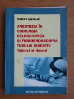 Anticariat: Nicolae Mircea - Anestezia in chirurgia celioscopica si fibroendoscopia tubului digestiv. Tehnici si riscuri