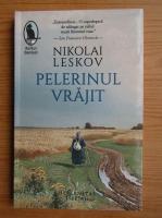 Anticariat: Nikolai Leskov - Pelerinul vrajit