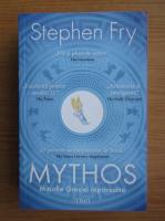 Anticariat: Stephen Fry - Mythos. Miturile Greciei repovestite