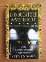 Anticariat: Steven Sora - Conducatorii Americii si societatile secrete