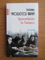 Anticariat: Tatiana Niculescu Bran - Spovedanie la Tanacu (Top 10+)