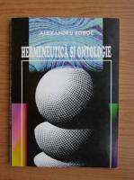 Alexandru Boboc - Hermeneutica si ontologie