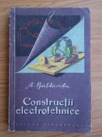 Aurelian Baltaretu - Constructii electrotehnice