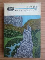 Anticariat: Calistrat Hogas - Pe drumuri de munte (volumul 1)