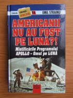 Emil Strainu - Americanii nu au fost pe luna?!
