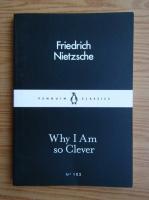 Anticariat: Friedrich Nietzsche - Why I am so clever