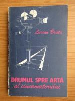 Lucian Bratu - Drumul spre arta al cinematografului