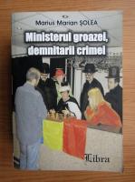 Anticariat: Marius Marian Solea - Ministerul groazei, demnitarii crimei