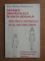 Mihai Petrovici - Depasiti obstacolele in viata sexuala