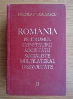 Nicolae Ceausescu - Romania pe drumul construirii societatii socialiste multilateral dezvoltate