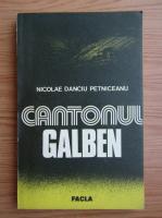 Anticariat: Nicolae Danciu Petniceanu - Cantonul galben