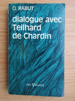 Olivier Rabut - Dialogue avec Teilhard de Chardin