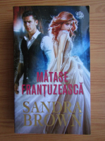 Anticariat: Sandra Brown - Matase frantuzeasca
