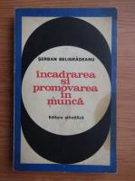 Anticariat: Serban Beligradeanu - Incadrarea si promovarea in munca