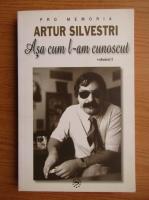 Anticariat: Teodora Mindru - Artur Silvestri. Asa cum l-am cunoscut (volumul 1)