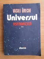 Anticariat: Vasile Ureche - Universul. Astrofizica (volumul 2)